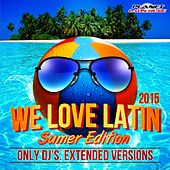 We Love Latin 2015 Summer Edition (Only Dj's. Extended Versions) - EP by Various Artists