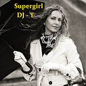 Supergirl - Single by DJ T.