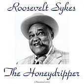 The Honeydripper (Remastered 2015) by Roosevelt Sykes
