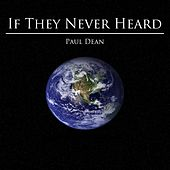 If They Never Heard von Paul Dean