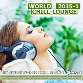 World Chill-Lounge 2015-1 - The Best of World Chill Lounge Charts by Various Artists