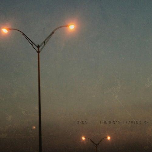 London's Leaving Me by Lorna