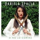 Si no lo cortas (ft. Leonel García) de Daniela Spalla