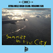 Xtra Mile High Club, Vol. 6: Summer In The City de Various Artists