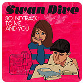 Soundtrack to Me and You by Swan Dive