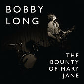 The Bounty of Mary Jane by Bobby Long