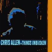Things Unbroken by Chris Allen
