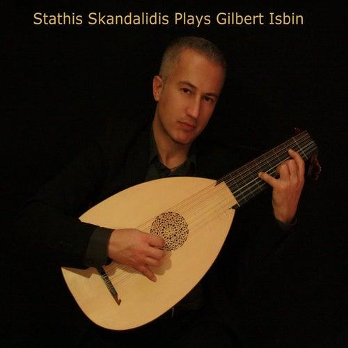 Stathis Skandalidis Plays Gilbert Isbin by Stathis Skandalidis
