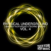 Physical Underground, Vol. 4 (Unmixed Tech House & Techno Tracks) di Various Artists