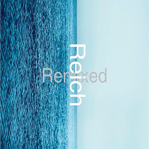 Reich Remixed by Various Artists