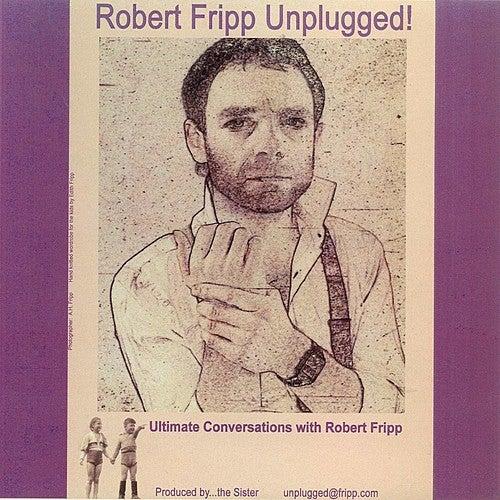 Robert Fripp... Unplugged! by Robert Fripp