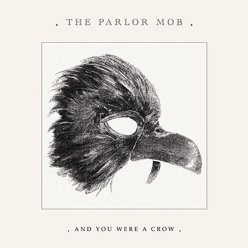 And You Were A Crow by The Parlor Mob
