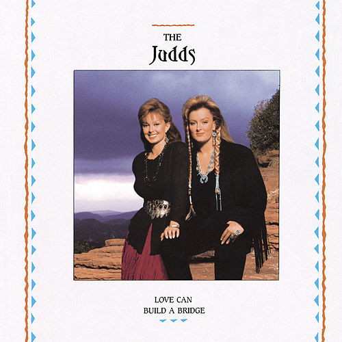 Love Can Build A Bridge by The Judds