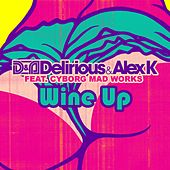 Wine up (feat. Cyborg Mad Works) von Delirious