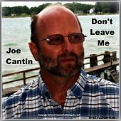 Don't Leave Me by Joe Cantin