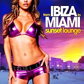 From Ibiza to Miami Sunset Lounge (Chill Session) by Various Artists