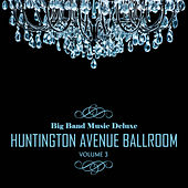 Big Band Music Deluxe: Huntington Avenue Ballroom, Vol. 3 de Various Artists