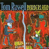 Borderland by Tom Russell