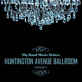 Big Band Music Deluxe: Huntington Avenue Ballroom, Vol. 5 by Various Artists