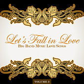 Big Band Music Love Songs: Let's Fall in Love, Vol. 3 de Various Artists