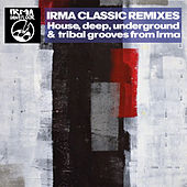 Irma Classic Remixes (House, Deep, Underground & Tribal Grooves from Irma) de Various Artists