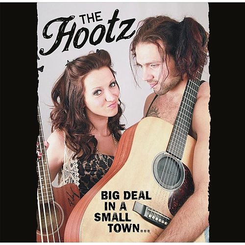 Big Deal in a Small Town... by The Hootz