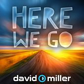 Here We Go by David Miller