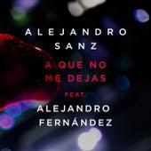 A Que No Me Dejas de Alejandro Sanz
