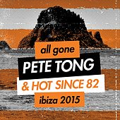 All Gone Pete Tong & Hot Since 82 Ibiza 2015 Mixtape by Pete Tong