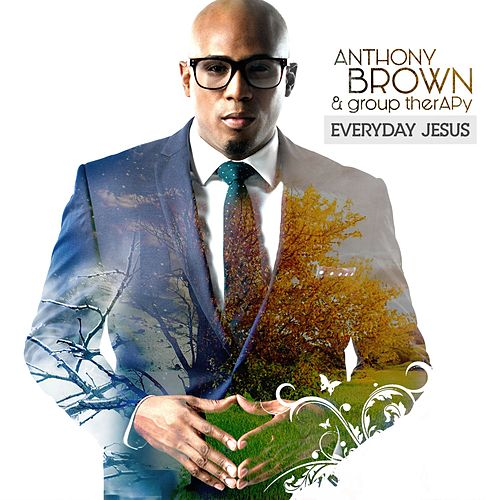 Everyday Jesus by Anthony Brown & Group Therapy