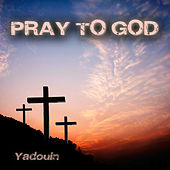 Pray to God by Yadouin