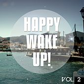 Happy Wake up, Vol. 2 (Sunny Chill Out & Day Lounge Tunes) by Various Artists