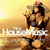 This Is House Music - Summer 2015 van Various Artists