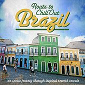Route to Chill-Out Brasil (An Exotic Journey Through Tropical Smooth Sounds) de Various Artists