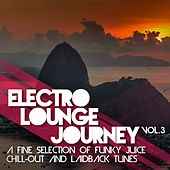 Electro Lounge Journey, Vol.  3 (A Fine Selection of Funky Juice Chill-Out and Laidback Tunes) de Various Artists