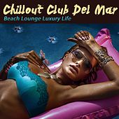 Chillout Club Del Mar (Beach Lounge Luxury Life) by Various Artists