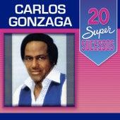 20 Super Sucessos: Carlos Gonzaga by Carlos Gonzaga