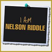 I Am Nelson Riddle by Nelson Riddle
