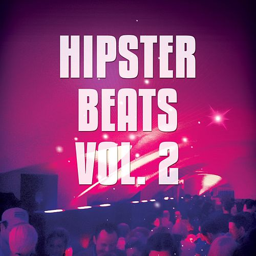Hipster Beats, Vol. 2 (Trendy Electronic House Beats) by Various Artists