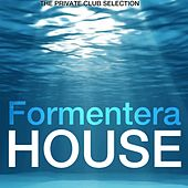 Formentera House (The Private Club Selection) di Various Artists