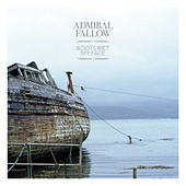 Boots Met My Face by Admiral Fallow