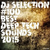 DJ Selection #100 Deep Tech Sounds 2015 by Various Artists