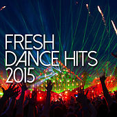 Fresh Dance Hits 2015 de Various Artists
