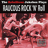 The Rebellious Jukebox Plays Raucous Rock 'N' Roll by Various Artists