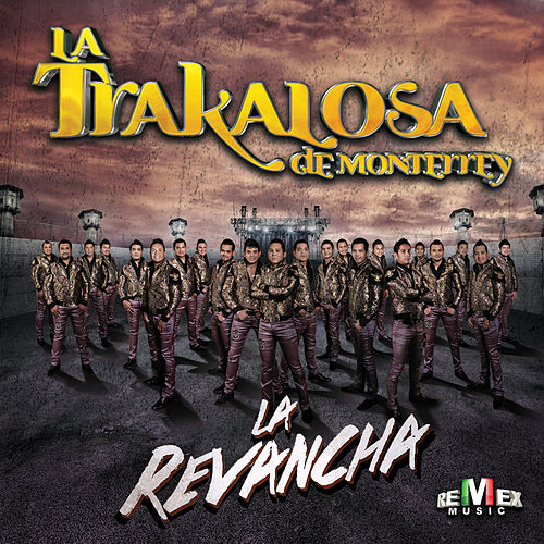 La Revancha by La Trakalosa de Monterrey