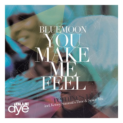 You Make Me Feel Remixes, Pt. 1 by Blue Moon