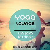 Yoga Lounge - Vinyasa Session, Vol. 2 (Relax & Meditation Music) by Various Artists