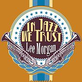 In Jazz We Trust by Lee Morgan