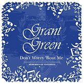 Don't Worry 'Bout Me van Grant Green