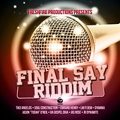 Final Say Riddim by Various Artists